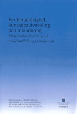 För flerspråkighet, kunskapsutveckling och inkludering. SOU 2019:18. Modersmålsundervisning och studiehandledning på modersmål : Betänkande från Utredningen om modersmål och studiehandledning och motsvarande skolformer (U 2018:04)