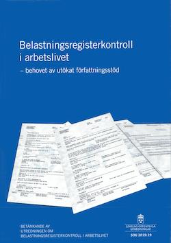 Belastningsregisterkontroll i arbetslivet - behovet av utökat författningsstöd. SOU 2019:19 : Betänkande från Utredningen om belastningskontroll i arbetslivet (A 2018:02)