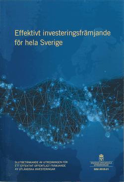 Effektivt investeringsfrämjande för hela Sverige. SOU 2019:21 : Slutbetänkande från Utredningen för ett effektivt offentligt främjande av utländska investeringar (S 2018:01)
