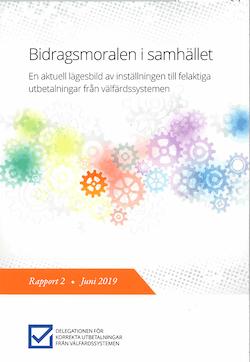 Bidragsmoralen i samhället - en aktuell lägesbild av inställningen till felaktiga utbetalningar från välfärdssystemen : Rapport 2 från Delegationen för korrekta utbetalningar från välfärdssystemen (Fi 2016:07)