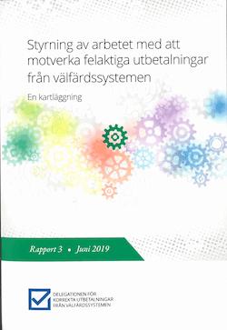 Styrning av arbetet med att motverka felaktiga utbetalningar från välfärdssystemen. En kartläggning. : Rapport 3 från Delegationen för korrekta utbetalningar från välfärdssystemen (Fi 2016:07)