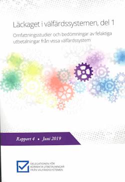 Läckaget i välfärdssystemet. Del 1. Omfattningsstudier och bedömningar av felaktiga utbetalningar från vissa välfärdssystem : Rapport 4 från Delegationen för korrekta utbetalningar från välfärdssystemen (Fi 2016:07)