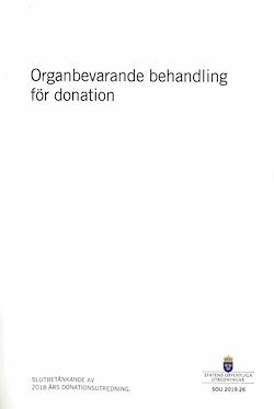 Organbevarande behandling för donation. SOU 2019:26 : Slutbetänkande från 2018 års donationsutredning (S 2018:04)