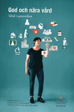 God och nära vård. SOU 2019:29. Vård i samverkan : Delbetänkande från utredningen om Samordnad utveckling för god och nära vård (S 2017:01)