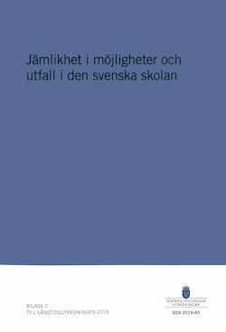 Jämlikhet i möjligheter och utfall i den svenska skolan. SOU 2019:40. : Bilaga 7 till Långtidsutredningen (Fi 2017:D)
