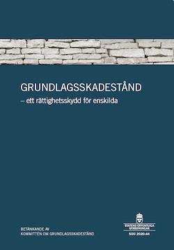 Grundlagsskadestånd - ett rättighetskydd för enskilda. SOU 2020:44 : Betänkande från Kommittén Grundlagsskadestånd (Ju 2018:09)