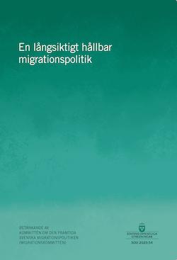 En långsiktigt hållbar migrationspolitik. SOU 2020:54 : Betänkande från Kommittén om den framtida svenska migrationspolitiken (Migrationskommittén) Ju 2019:01
