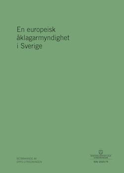 En europeisk åklagarmyndighet i Sverige. SOU 2020:74 : Betänkande från Eppo-utredningen (Ju 2019:10)