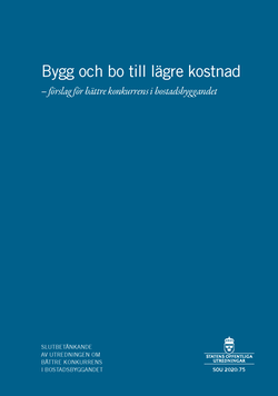 Bygga och bo till lägre kostnad. SOU 2020:75. Förslag för bättre konkurens i bostadsbyggandet : Slutbetänkande (Fi 2019:04)