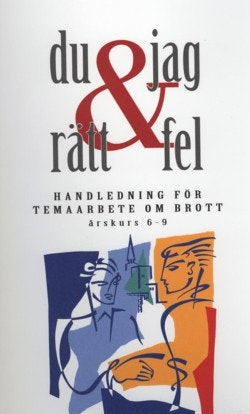 Du & jag - rätt & fel : handledning för temaarbete om brott årskurs 6-9
