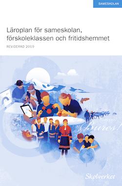 Läroplan för sameskolan, förskoleklassen och fritidshemmet 2011. REVIDERAD 2019