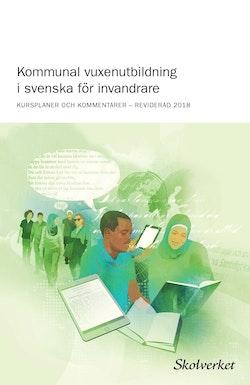 Kommunal vuxenutbildning i svenska för invandrare (2018) : KURSPLANER OCH KOMMENTARER – REVIDERAD 2018