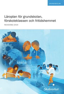 Läroplan för grundskolan, förskoleklassen och fritidshemmet 2011. REVIDERAD 2019