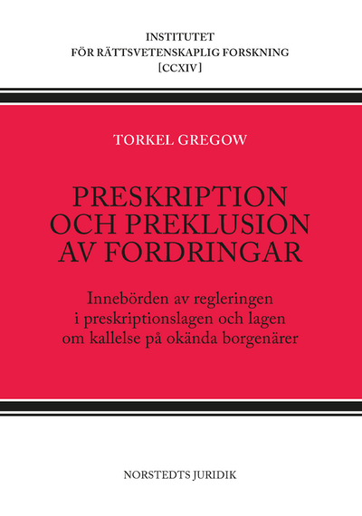 Preskription och preklusion av fordringar : innebörden av regleringen i preskriptionslagen och lagen om kallelse på okända borgenärer