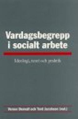 Vardagsbegrepp i socialt arbete : Ideologi, teori och praktik