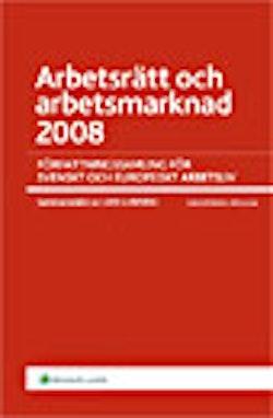 Arbetsrätt och arbetsmarknad 2008 : författningssamling för svenskt och europeiskt arbetsliv