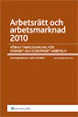 Arbetsrätt och arbetsmarknad 2010 : författningssamling för svenskt och europeiskt arbetsliv