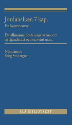 Jordabalken 7 kap. : en kommentar - De allmänna bestämmelserna om nyttjanderätt och servitut m.m.