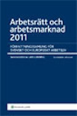 Arbetsrätt och arbetsmarknad 2011 : författningssamling för svenskt och europeiskt arbetsliv