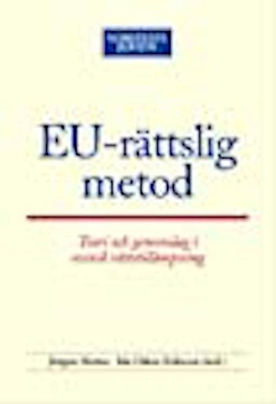 EU-rättslig metod : Teori och genomslag i svensk rättstillämpning