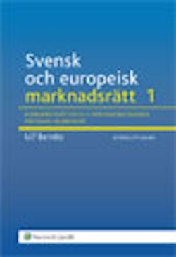Svensk och europeisk marknadsrätt. 1, Konkurrensrätten och marknadsekonomins rättsliga grundvalar