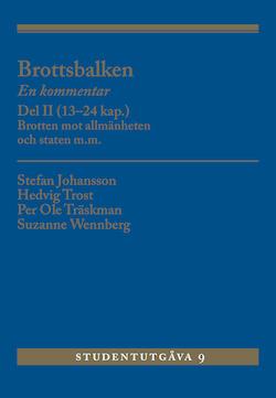 Brottsbalken : en kommentar. Del 2, (13-24 kap.) - brotten mot allmänheten och staten m.m.