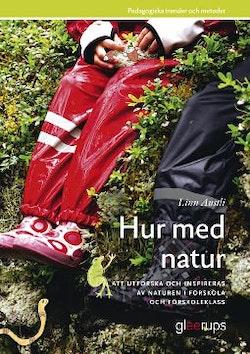 Hur med natur -  Naturvetenskap i förskolan : Att utforska och inspireras av naturen i förskola och förskoleklass