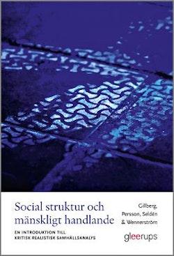 Social struktur och mänskligt handlande : En introduktion till kritisk realistisk samhällsanalys