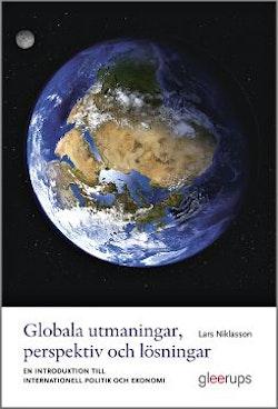 Globala utmaningar, perspektiv och lösningar : En introduktion till internationell politik och ekonomi