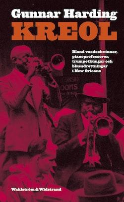 Kreol : bland voodookvinnor, pianoprofessorer, trumpetkungar och bluesdrottningar i den Nya världen
