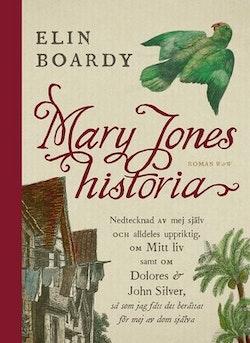 Mary Jones historia : nedtecknad av mej själv och alldeles uppriktig om mitt liv samt om Dolores & John Silver så som jag fått det berättat för mej av dom själva