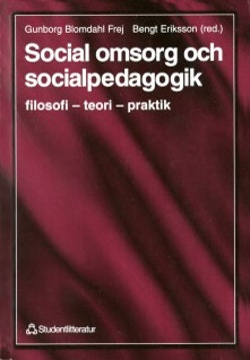 Social omsorg och socialpedagogik - filosofi - teori - praktik