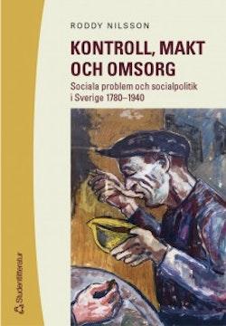 Kontroll, makt och omsorg : Sociala problem och socialpolitik i Sverige 1780-1940