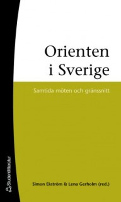 Orienten i Sverige : samtida möten och gränssnitt