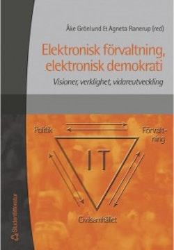 Elektronisk förvaltning, elektronisk demokrati : Visioner, verklighet, vidareutveckling