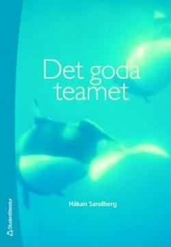 Det goda teamet : om teamarbete, arbetsklimat och samarbetshälsa