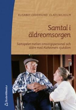 Samtal i äldreomsorgen - Samspelet mellan omsorgspersonal och äldre med Alzheimers