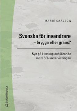 Svenska för invandrare - brygga eller gräns? - Syn på kunskap och lärande inom SFI-undervisningen