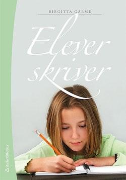 Elever skriver : om skrivande, skrivundervisning och elevers texter