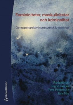 Femininiteter, maskuliniteter och kriminalitet - Genusperspektiv inom svensk kriminologi