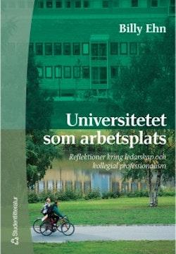 Universitetet som arbetsplats - Reflektioner kring ledarskap och kollegial professionalism