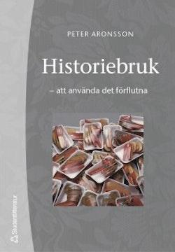 Historiebruk : att använda det förflutna