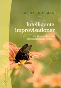 Intelligenta improvisationer - Om lärares arbete och kunskapsbildning i vardagen