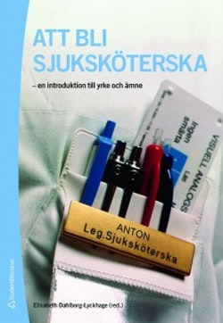 Att bli sjuksköterska : en introduktion till yrke och ämne
