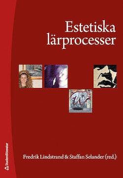 Estetiska lärprocesser : upplevelser, praktiker och kunskapsformer
