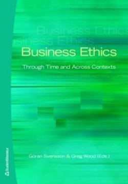 Business Ethics : through time and across contexts
