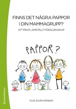 Finns det några pappor i din mammagrupp? : att prata jämställt föräldraskap