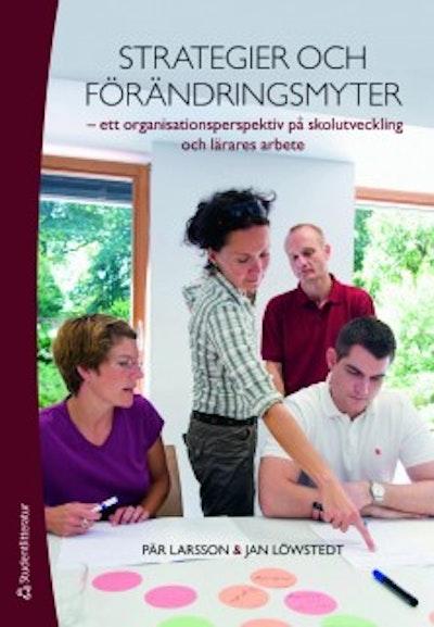 Strategier och förändringsmyter : ett organisationsperspektiv på skolutveckling och lärares arbete