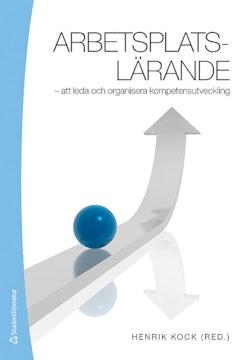 Arbetsplatslärande : att leda och organisera kompetensutveckling