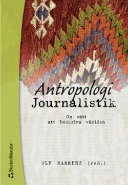 Antropologi/Journalistik - Om sätt att beskriva världen